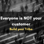 Everyone Is NOT Your Customer: Build Your Tribe
